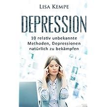Depression: 10 relativ unbekannte Methoden, Depressionen natürlich zu bekämpfen (Depressionen, Burnout und Stressbewältigung)