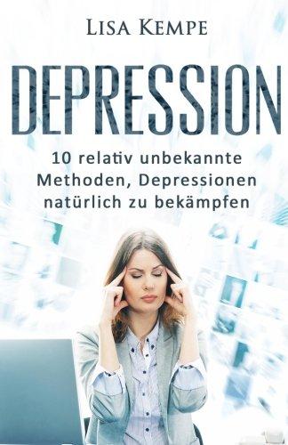 Lisa Kempe: Depression - 10 relativ unbekannte Methoden, Depressionen natürlich zu bekämpfen