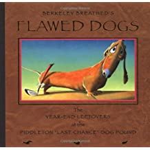Flawed Dogs: The Year End Leftovers at the Piddleton Last Chance Dog Pound by Berkeley Breathed (2003-10-17)