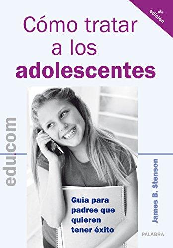 Cómo tratar a los adolescentes (edu.com) por James B. Stenson