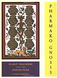 Pharmako/ Gnosis: Plant Teachers and the Poison Path by Dale Pendell (2006-03-01)