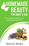 Homemade Beauty For Baby & You: Tips And Recipes for Easy DIY Homemade Products