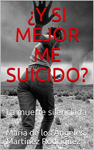 ¿Y SI MEJOR ME SUICIDO?: La muerte silenciada