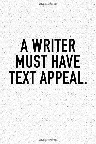A Writer Must Have Text Appeal: A 6x9 Inch Matte Softcover Notebook Journal With 120 Blank Lined Pages And A Funny Author Cover Slogan por GetThread Journals