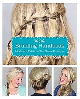 The New Braiding Handbook: 60 Modern Twists on the Classic Hairstyle von [Smith, Abby]