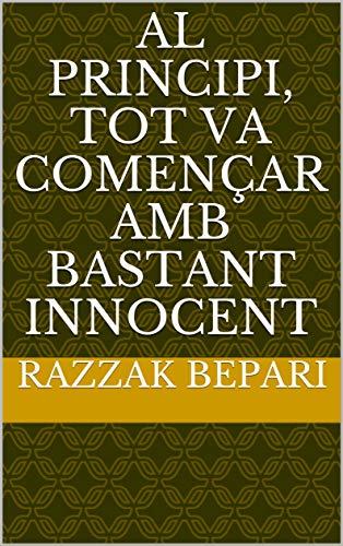 Al principi, tot va començar amb bastant innocent (Catalan Edition) por Razzak  Bepari