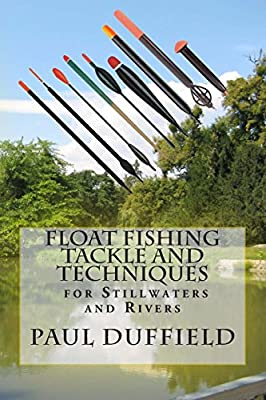Float Fishing Tackle and Techniques for Stillwaters and Rivers by CreateSpace Independent Publishing Platform