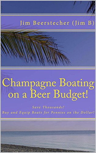 Champagne Boating on a Beer Budget, Buying Boats for Pennies on the Dollar! (English Edition) (Dot Penny)