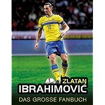 Zlatan Ibrahimovic: Das große Fanbuch