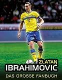 Zlatan Ibrahimović: Das große Fanbuch