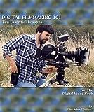 DIGITAL FILMMAKING 101 - Ten Essential Lessons for the Digital Video Noob (Film School Online 101 Series Book 2)