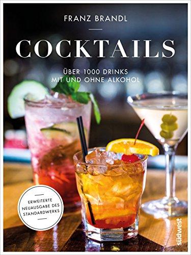 Cocktails: Über 1000 Drinks mit und ohne Alkohol - Erweiterte Neuausgabe des Standardwerks