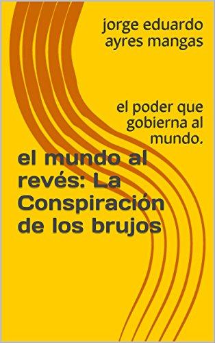 Read El Mundo Al Reves La Conspiracion De Los Brujos El Poder