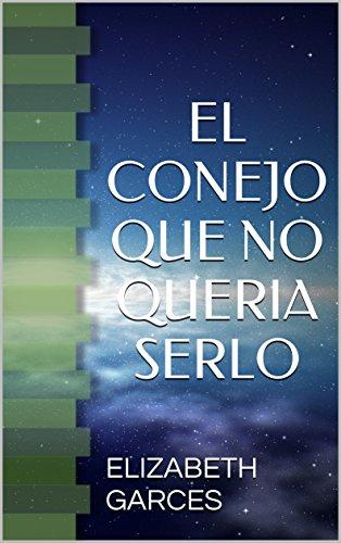 Descargar Libro EL CONEJO QUE NO QUERIA SERLO de ELIZABETH GARCES