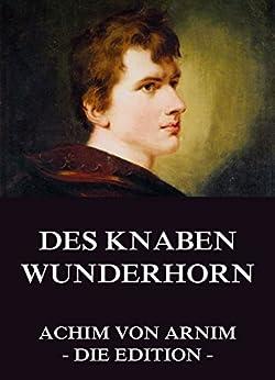 Des Knaben Wunderhorn von [von Arnim, Achim]