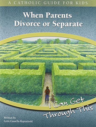 When Parents Divorce or Separate: I Can Get Through This (Catholic Guide for Kids) by Lynn Cassella-Kapusinski (1-Oct-2013) Paperback