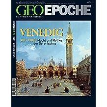 GEO Epoche 28/2007 - Venedig: 810-1900: Macht und Mythos der Serenissima