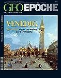 GEO Epoche 28/2007 - Venedig: 810-1900: Macht und Mythos der Serenissima -