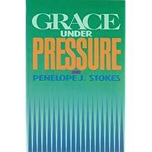 Grace Under Pressure by Penelope J. Stokes (1990-02-02)