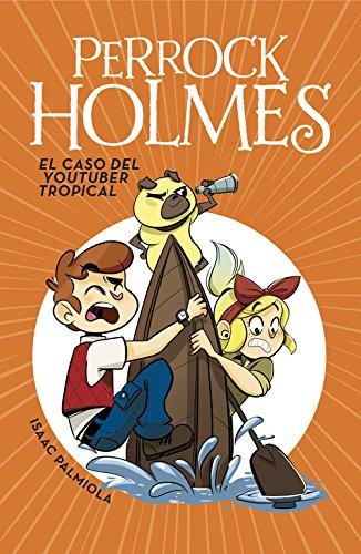 El caso del youtuber tropical (Serie Perrock Holmes 6) por Isaac Palmiola