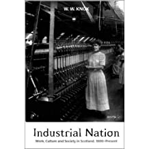 Industrial Nation: Work, Culture and Society in Scotland, 1800-Present