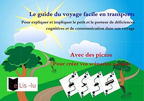 Le guide du voyage facile en transport: Pour expliquer et impliquer le petit ou le porteur d'une déficience importante de la communication