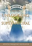 7 KEYS TO UNLOCKING THE SUPERNATURAL REALM