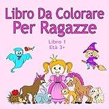 Scarica Libro Libro Da Colorare Per Ragazze Libro 1 Eta 3 Belle immagini come animali unicorni fate sirene principesse cavalli gatti e cani per bambini dai 3 anni in su (PDF,EPUB,MOBI) Online Italiano Gratis