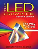 The LED Grow Book: Second Edition: The Way To Grow