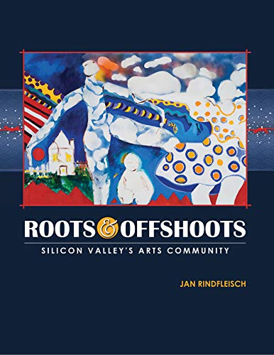 Roots and Offshoots: Silicon Valley's Arts Community (English Edition)