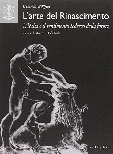 L'arte del Rinascimento. L'Italia e il sentimento tedesco della forma. Ediz. illustrata