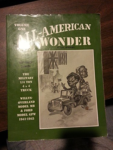 All American Wonder: Information Regarding the History, Production, Features and the Restoration of Military Jeeps 1941-1945 by Ray R. Cowdery (1986-06-01)
