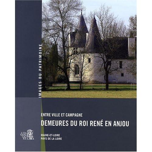 Entre Ville et Campagne Demeures du Roi Rene en Anjou