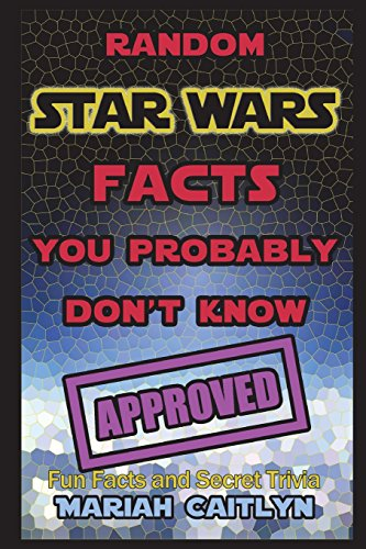 Random Star Wars Facts You Probably Don't Know: (Fun Facts and Secret Trivia) (Star Facts Wars-fun)