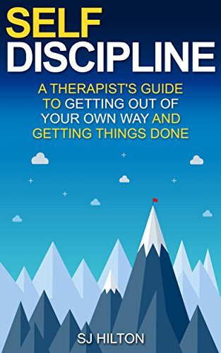 self-discipline-a-therapists-guide-to-getting-out-of-your-own-way-and-getting-things-done