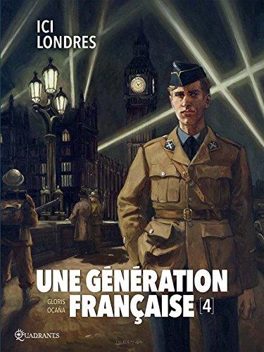 Une génération française T04 - Ici Londres par Thierry Gloris, Cyril Saint-Blancat
