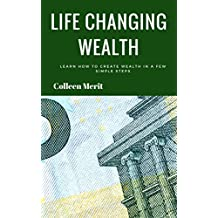 Life changing wealth: Learn how to create wealth in a few simple steps (English Edition)