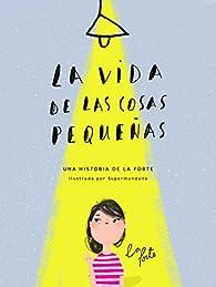 La vida de las cosas pequeñas par  La Forte - Alma Andreu