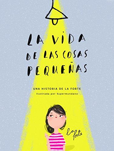 La vida de las cosas pequeñas por La Forte - Alma Andreu