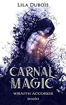 Carnal Magic (Wraith Accords Book 1) by [Dubois, Lila]