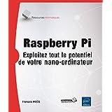 Raspberry Pi - Exploitez tout le potentiel de votre nano-ordinateur