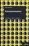 Kulturbetriebslehre: Zur Dialektik von Kultur und Organisation
