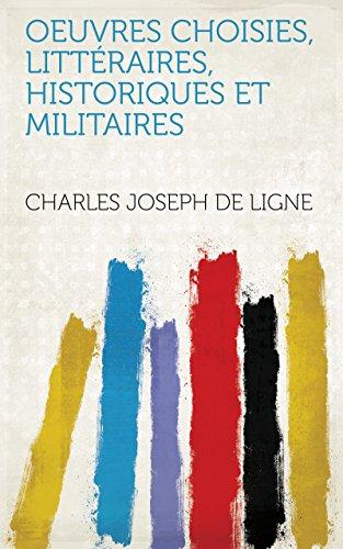 Oeuvres choisies, littéraires, historiques et militaires (French Edition)