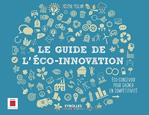 Le guide de l'éco-innovation : Eco-concevoir pour gagner en compétitivité