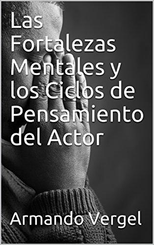 Las Fortalezas Mentales y los Ciclos de Pensamiento del Actor (Actuación nº 1) por Armando Vergel