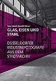 Glas, Eisen und Stahl: Düsseldorfer Industriefotografie aus dem Stadtarchiv