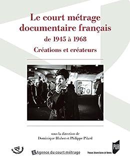 Le court métrage documentaire français de 1945 à 1968: Créations et créateurs par [Blüher, Dominique, Pilard, Philippe, Collectif]