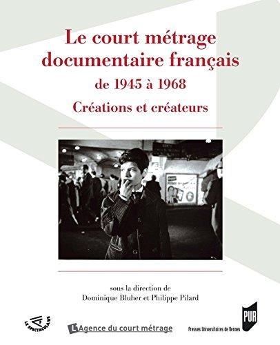Le court métrage documentaire français de 1945 à 1968: Créations et créateurs (Spectaculaire | Cinéma) par Dominique Blüher
