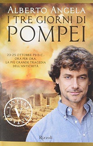 I tre giorni di Pompei: 23-25 ottobre 79 d. C. Ora per ora, la più grande tragedia dell'antichità (Vintage) por Alberto Angela
