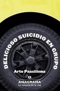 Delicioso Suicidio En Grupo par Arto Paasilinna